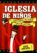 9780882431543: Iglesia de Ninos: Convierta Su Circo En Un Culto
