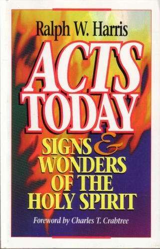Acts Today: Signs and Wonders of the Holy Spirit: Harris, Ralph