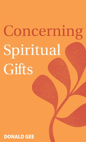 Concerning Spiritual Gifts: Gee, Donald