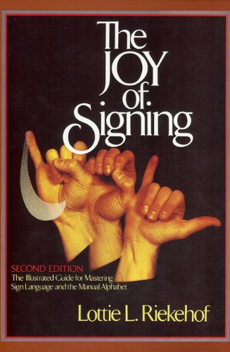 The Joy of Signing The Illustrated Guide for Mastering Sign Language and the Manual Alphabet