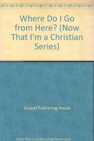 9780882435619: Where Do I Go From Here? (Now That I'm a Christian Series)