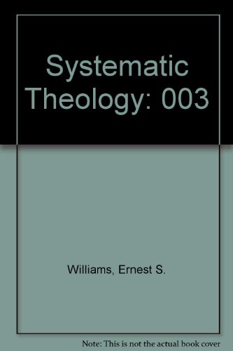 Systematic Theology (Systematic Theology Vol. 3): Williams, Ernest S.