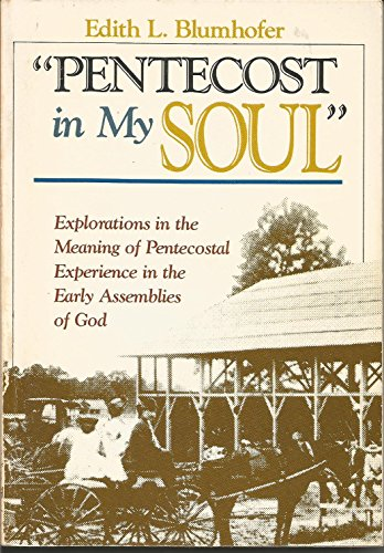 Pentecost in My Soul: Explorations in the Meaning of Pentecostal Experience in the Early Assemblies...