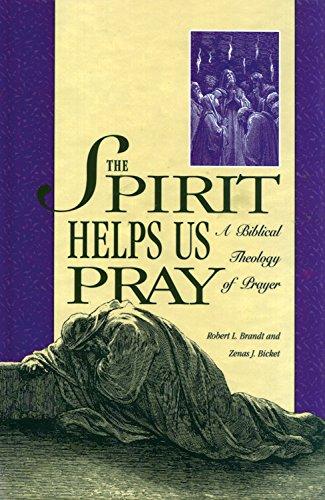 The Spirit Helps Us Pray: A Biblical Theology of Prayer: Brandt, R. L., Bicket, Zenas J.