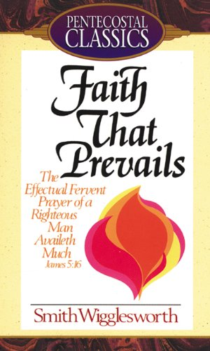 Faith That Prevails: Wigglesworth, Smith