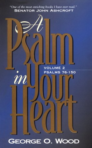 Psalm in Your Heart Volume 2 Psalms 76-150: Wood, George O.