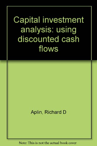 Capital investment analysis using discounted cash flows: Aplin, Richard D; George L. Caster