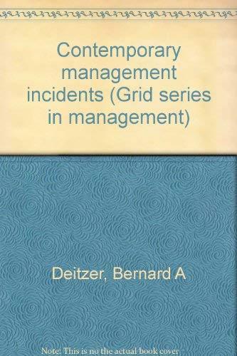 Contemporary management incidents (Grid series in management): Deitzer, Bernard A