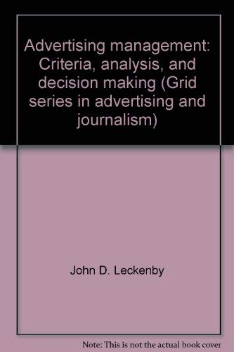 Advertising management: Criteria, analysis, and decision making: John D. Leckenby,