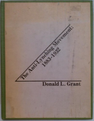 The anti-lynching movement, 1883-1932: Grant, Donald L