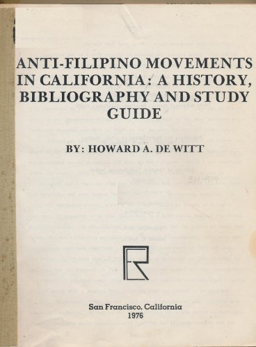 Anti-Filipino Movements in California: A History, Bibliography, and Study Guide: Dewitt, Howard A.;...