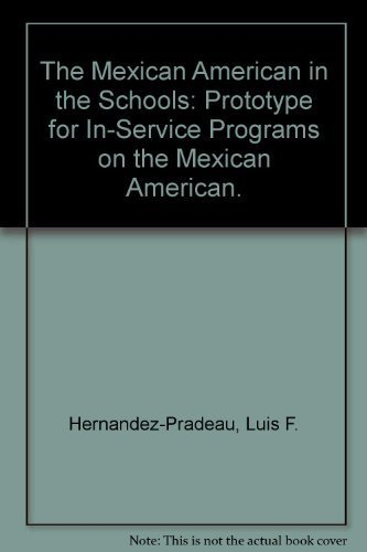 The Mexican American in the schools: Prototype for in-service programs on the Mexican American: ...