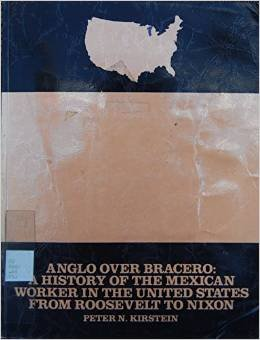 9780882474427: Anglo over bracero: A history of the Mexican worker in the United States from Roosevelt to Nixon