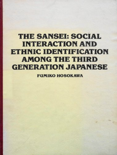 The Sansei: Social Interaction and Ethnic Identification Among the Third Generation Japanese: ...