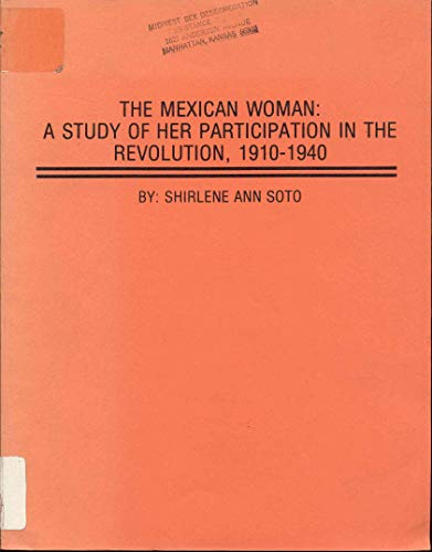 The Mexican woman: A study of her participation in the Revolution, 1910-1940: Soto, Shirlene Ann