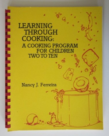 9780882476582: Learning Through Cooking: A Cooking Program for Children Two to Ten