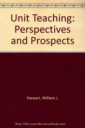 Unit Teaching: Perspectives and Prospects: Stewart, William J.