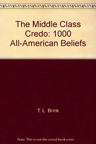 9780882477039: The Middle Class Credo: 1000 All-American Beliefs