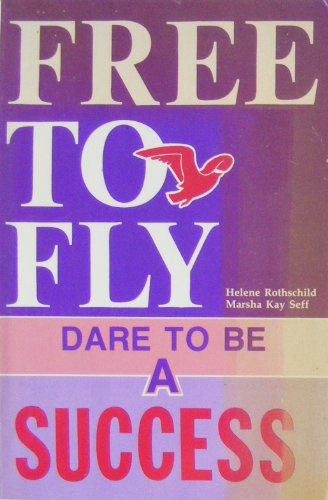 9780882477480: Free to Fly: Dare to Be a Success