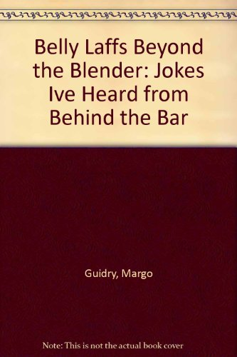 9780882478432: Belly Laffs Beyond the Blender: Jokes Ive Heard from Behind the Bar