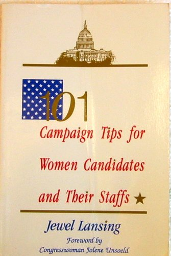 101 CAMPAIGN TIPS FOR WOMEN CANDIDATES AND: Lansing, Jewel