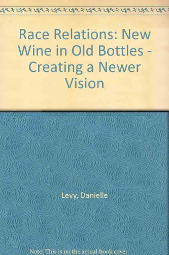 9780882479804: Race Relations: New Wine and Old Bottles : Creating a Newer Vision