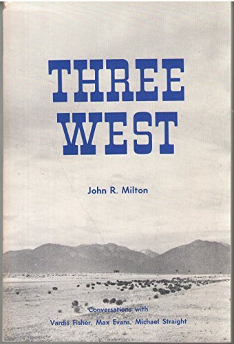 Three West: Conversations with Vardis Fisher, Max: Milton, John R