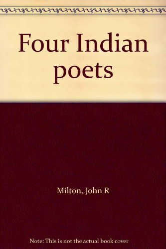 Four Indian poets: Milton, John R.,