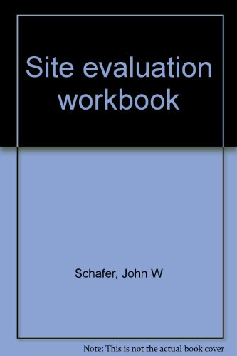 Site Evaluation Workbook, Fourth Edition: John Schafer; Harry James