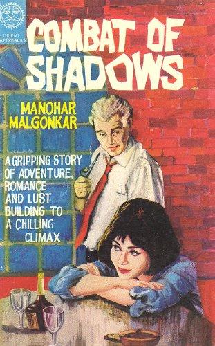 Combat of Shadows by Manohar Malgonkar 1968: Manohar Malgonkar