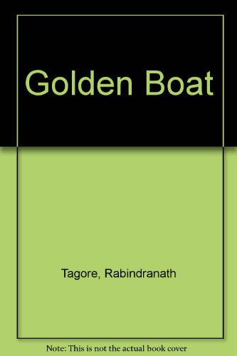 Golden Boat: Rabindranath Tagore; Translator-Bhabani
