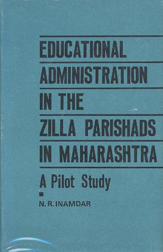 Stock image for EDUCATIONAL ADMINISTRATION IN THE ZILLA PARISHADS IN MAHARASHTRA: A Pilot Study for sale by PERIPLUS LINE LLC