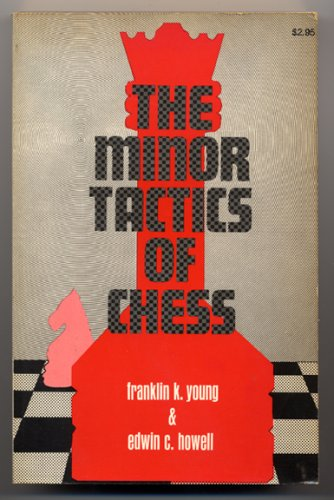 The Minor Tactics of Chess: a Treatise: Young, Franklin K.;