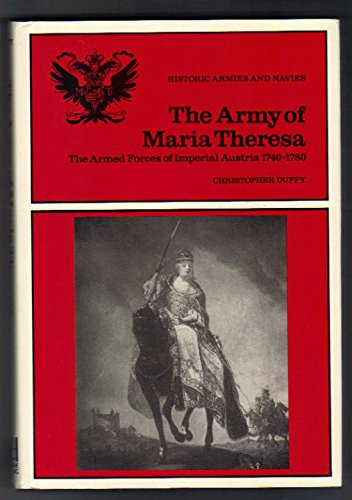 The army of Maria Theresa: The Armed Forces of Imperial Austria, 1740-1780 (Historic armies and ...