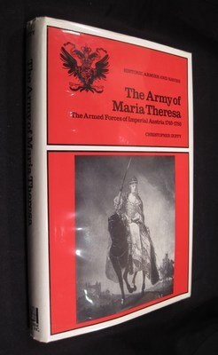 The Army of Maria Theresa: The Armed Forces of Imperial Austria, 1740-1780: Duffy, Christopher