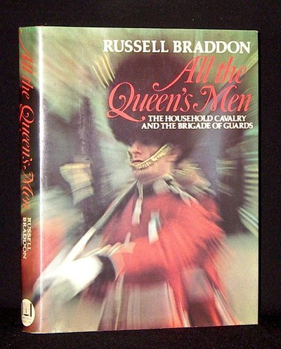 All the Queen's Men: The Household Cavalry and the Brigade of Guards: Braddon, Russell