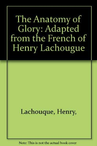 The Anatomy of Glory by Henry Lachouque: Henry Lachouque