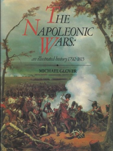 The Napoleonic wars: An illustrated history, 1792-1815: MICHAEL GLOVER