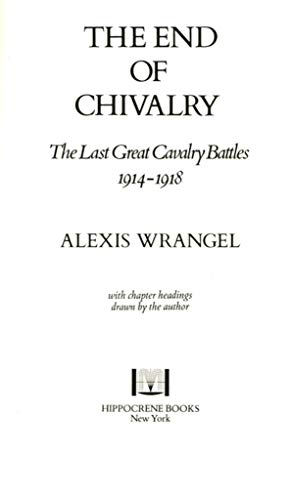 9780882545189: End of Chivalry: The Last Great Cavalry Battles, Nineteen Hundred and Fourteen Thru Nineteen Hundred and Eighteen