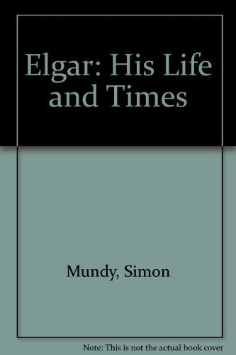 9780882545288: Elgar: His Life and Times