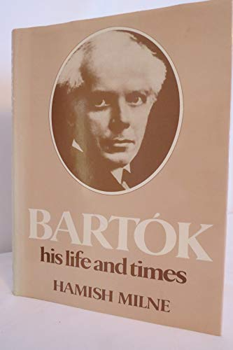 9780882546599: Bartok: His Life and Times ([Composers, their lives and times])