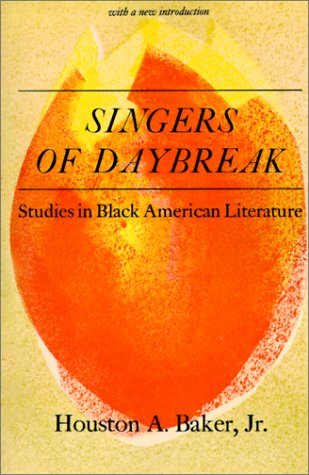 SINGERS OF DAYBREAK; Studies in Black American literature: BAKER, Houston A., Jr.