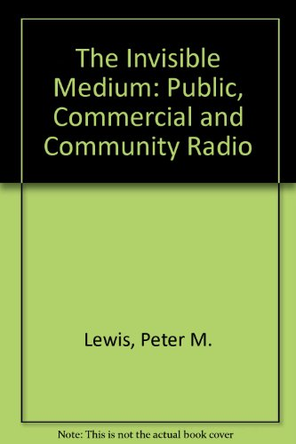 9780882580326: The Invisible Medium: Public, Commercial and Community Radio