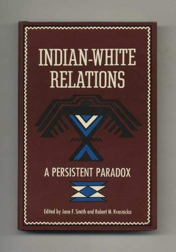 9780882580555: Indian-White Relations: A Persistent Paradox : [Papers and Proceedings of the National Services of Nassau County, Division of Research and Developme (National Archives Conferences)