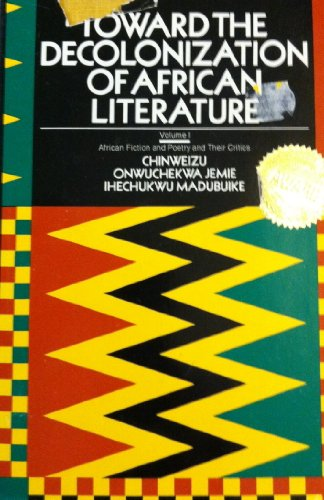 9780882581224: Toward the Decolonization of African Literature, Vol. 1: African Fiction and Poetry and Their Critics