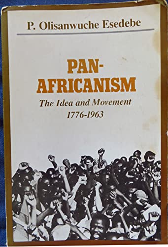 Pan-Africanism: The Idea and Movement 1776-1963: Esedebe, P. Olisanwuche