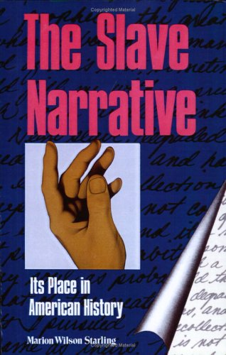 The Slave Narrative: Its Place in American History: Marion Wilson Starling
