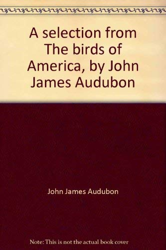 A selection from The birds of America, by John James Audubon: An exhibition, 26 September-10 October 1976, North Carolina Museum of Art, Raleigh (0882590847) by John James Audubon
