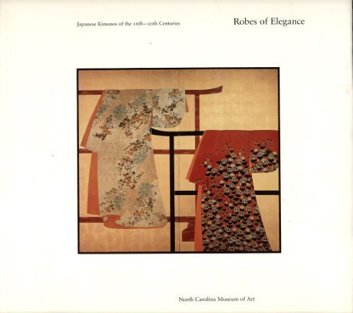 9780882599557: Robes of Elegance: Japanese Kimonos of the Sixteenth Through Twentieth Centuries