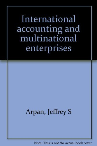 International Accounting and Multinational Enterprises: Jeffrey S Arpan